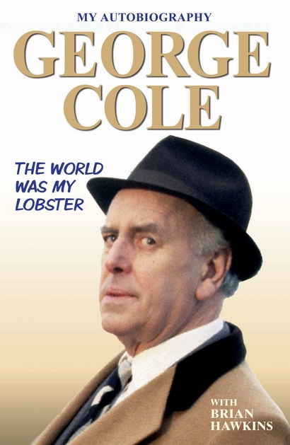 The World Was My Lobster by George Cole with Brian Hawkins